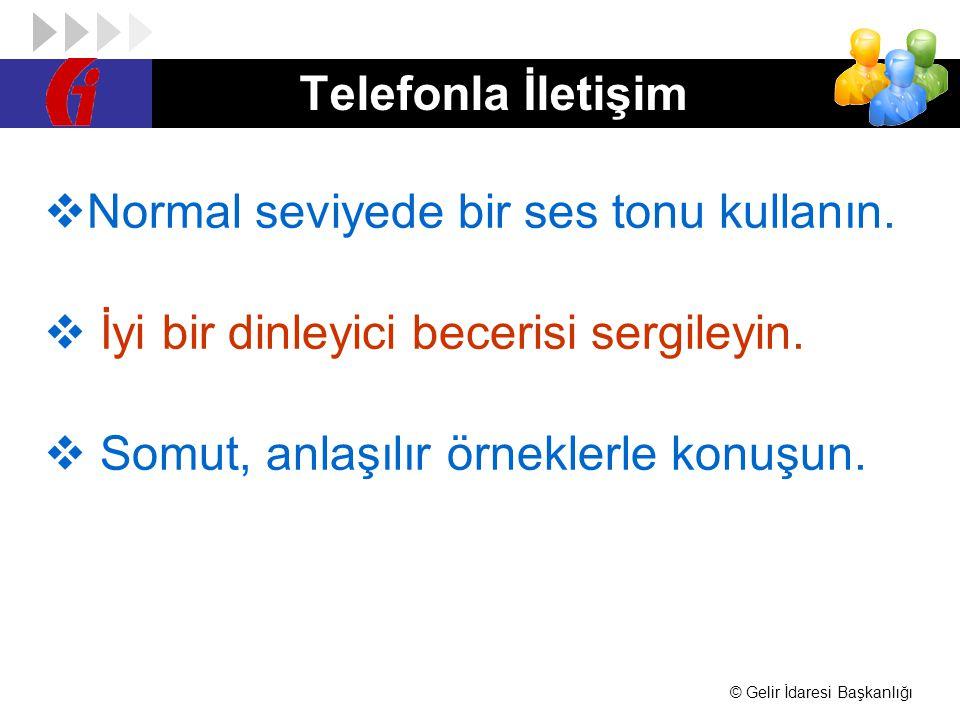 © Gelir İdaresi Başkanlığı Telefonla İletişim  Normal seviyede bir ses tonu kullanın.  İyi bir dinleyici becerisi sergileyin.  Somut, anlaşılır örn