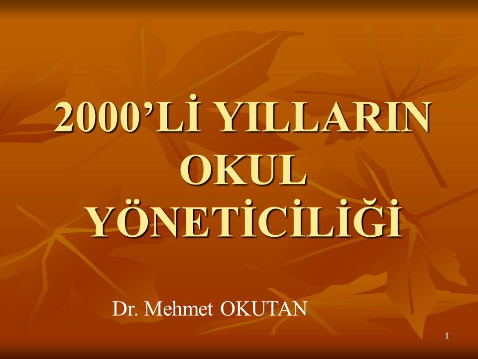 1 2000'Lİ YILLARIN OKUL YÖNETİCİLİĞİ Dr. Mehmet OKUTAN
