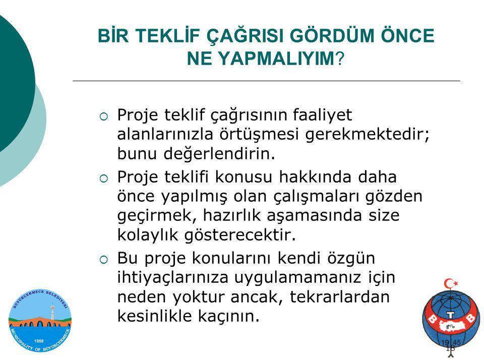 Proje genel bilgi 18/34 18 BİR TEKLİF ÇAĞRISI GÖRDÜM ÖNCE NE YAPMALIYIM?  Proje teklif çağrısının faaliyet alanlarınızla örtüşmesi gerekmektedir; bun