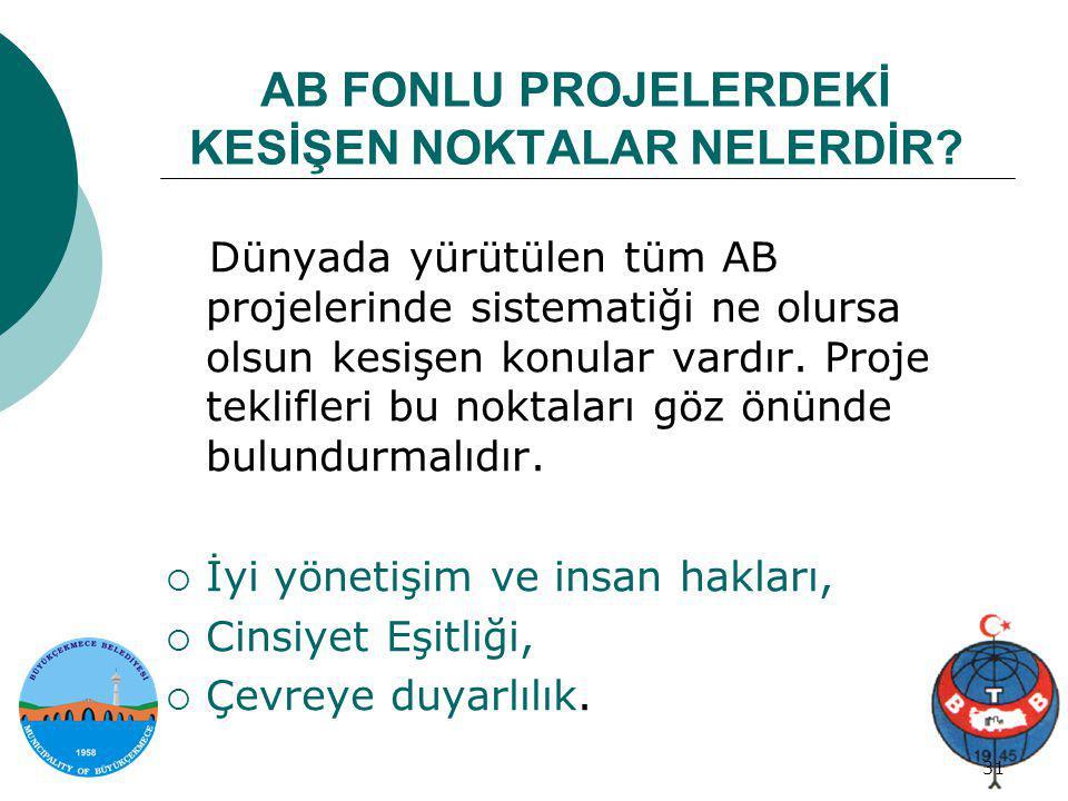 Proje genel bilgi 31/34 31 AB FONLU PROJELERDEKİ KESİŞEN NOKTALAR NELERDİR? Dünyada yürütülen tüm AB projelerinde sistematiği ne olursa olsun kesişen
