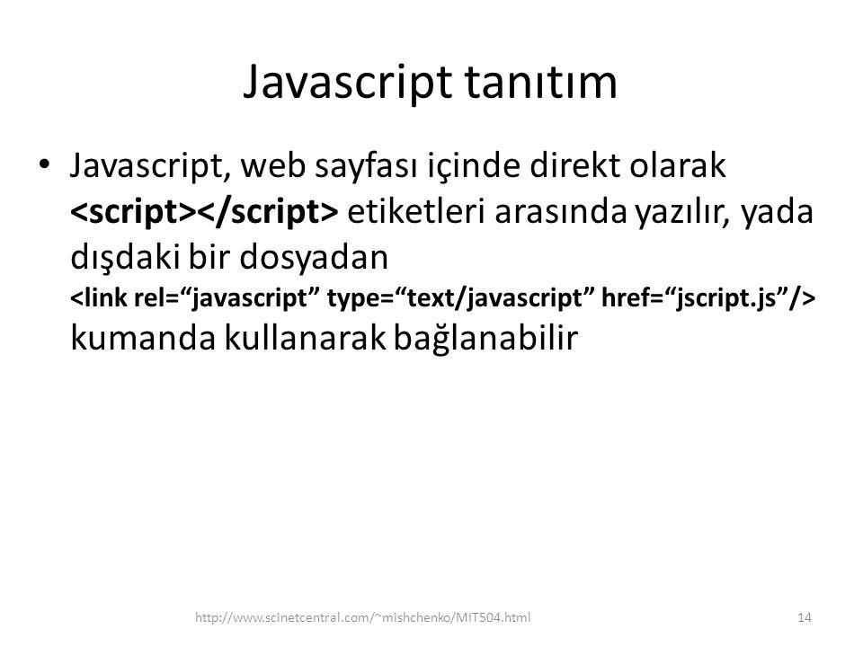 Javascript tanıtım Javascript, web sayfası içinde direkt olarak etiketleri arasında yazılır, yada dışdaki bir dosyadan kumanda kullanarak bağlanabilir