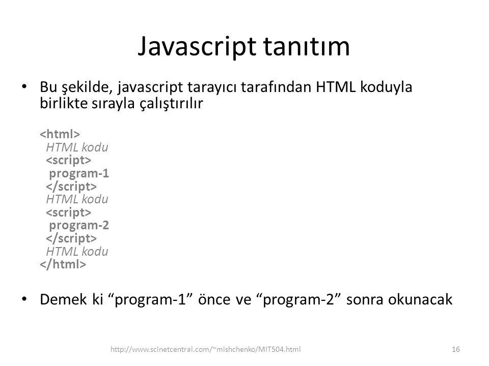Javascript tanıtım Bu şekilde, javascript tarayıcı tarafından HTML koduyla birlikte sırayla çalıştırılır HTML kodu program-1 HTML kodu program-2 HTML