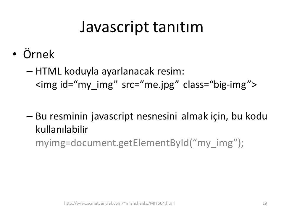 Javascript tanıtım Örnek – HTML koduyla ayarlanacak resim: – Bu resminin javascript nesnesini almak için, bu kodu kullanılabilir myimg=document.getEle
