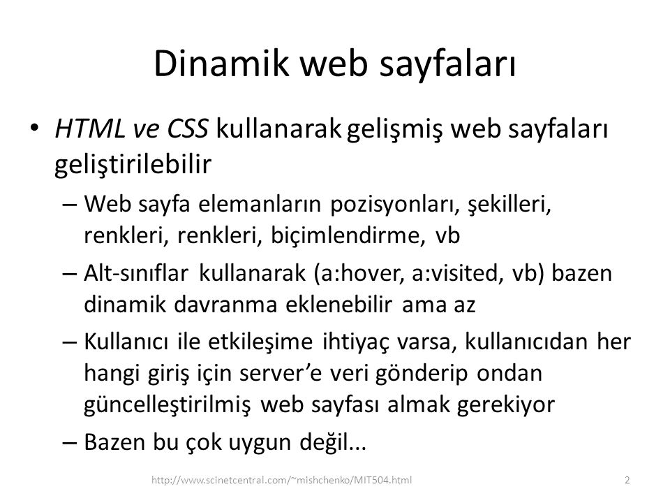 Dinamik web sayfaları HTML ve CSS kullanarak gelişmiş web sayfaları geliştirilebilir – Web sayfa elemanların pozisyonları, şekilleri, renkleri, renkle