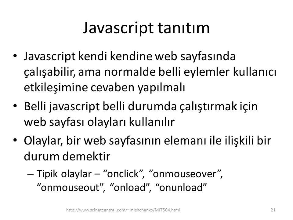 Javascript tanıtım Javascript kendi kendine web sayfasında çalışabilir, ama normalde belli eylemler kullanıcı etkileşimine cevaben yapılmalı Belli jav