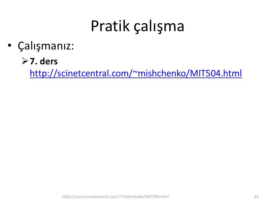 Pratik çalışma Çalışmanız:  7. ders http://scinetcentral.com/~mishchenko/MIT504.html http://scinetcentral.com/~mishchenko/MIT504.html 24http://www.sc