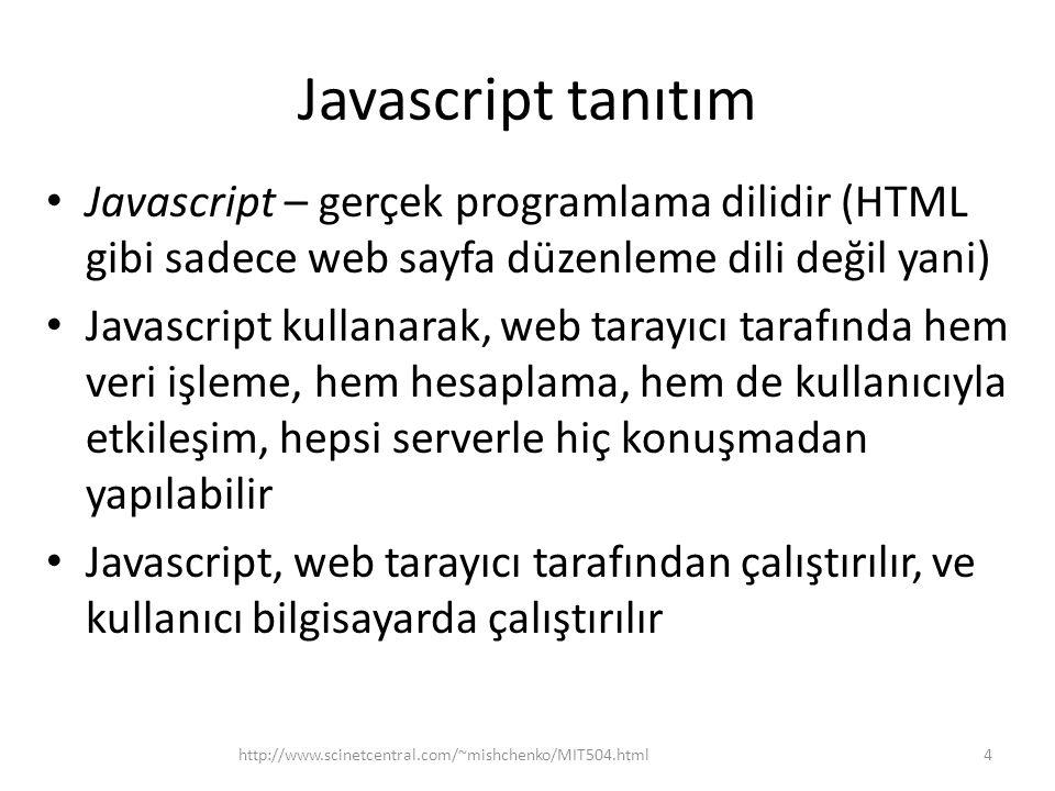 Javascript tanıtım Javascript – gerçek programlama dilidir (HTML gibi sadece web sayfa düzenleme dili değil yani) Javascript kullanarak, web tarayıcı
