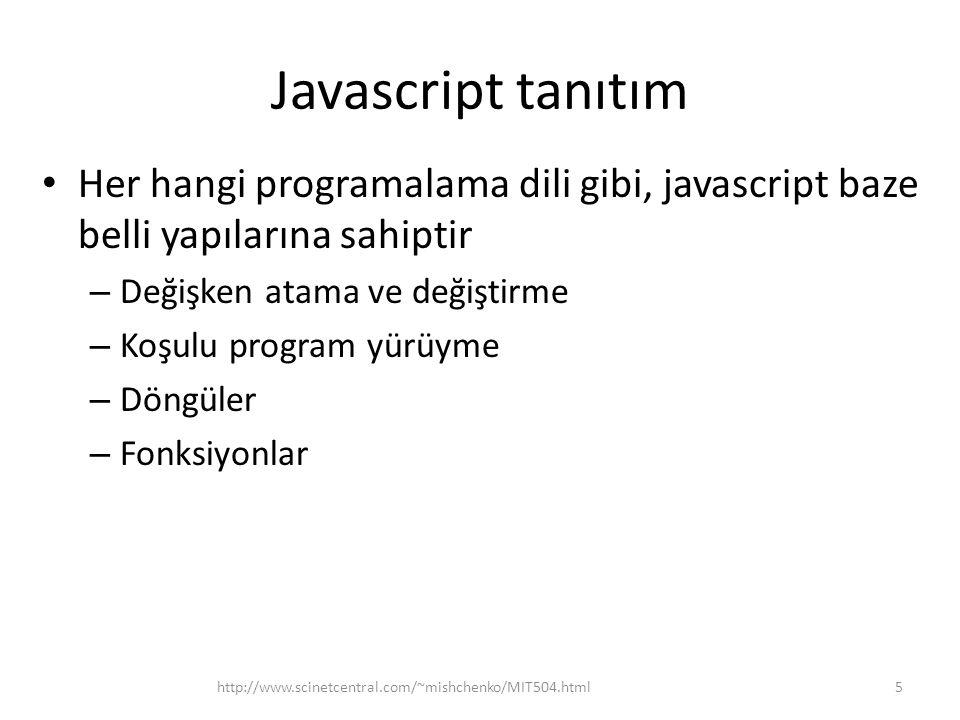 Javascript tanıtım Her hangi programalama dili gibi, javascript baze belli yapılarına sahiptir – Değişken atama ve değiştirme – Koşulu program yürüyme