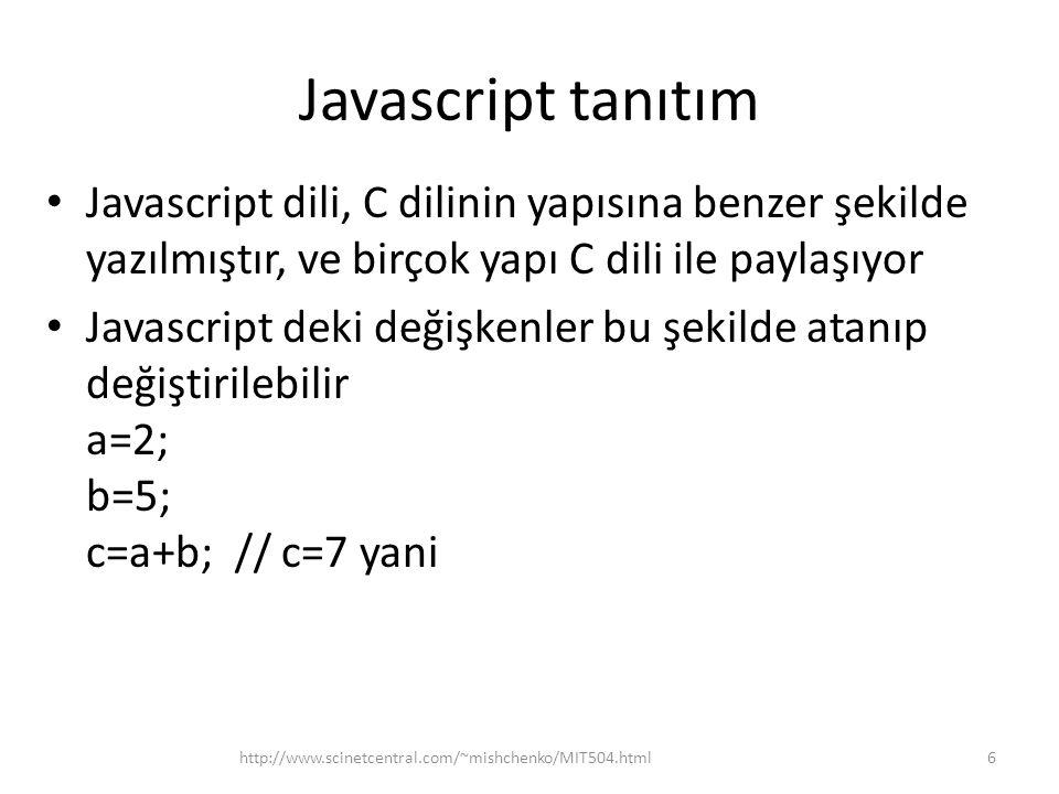 Javascript tanıtım Javascript dili, C dilinin yapısına benzer şekilde yazılmıştır, ve birçok yapı C dili ile paylaşıyor Javascript deki değişkenler bu