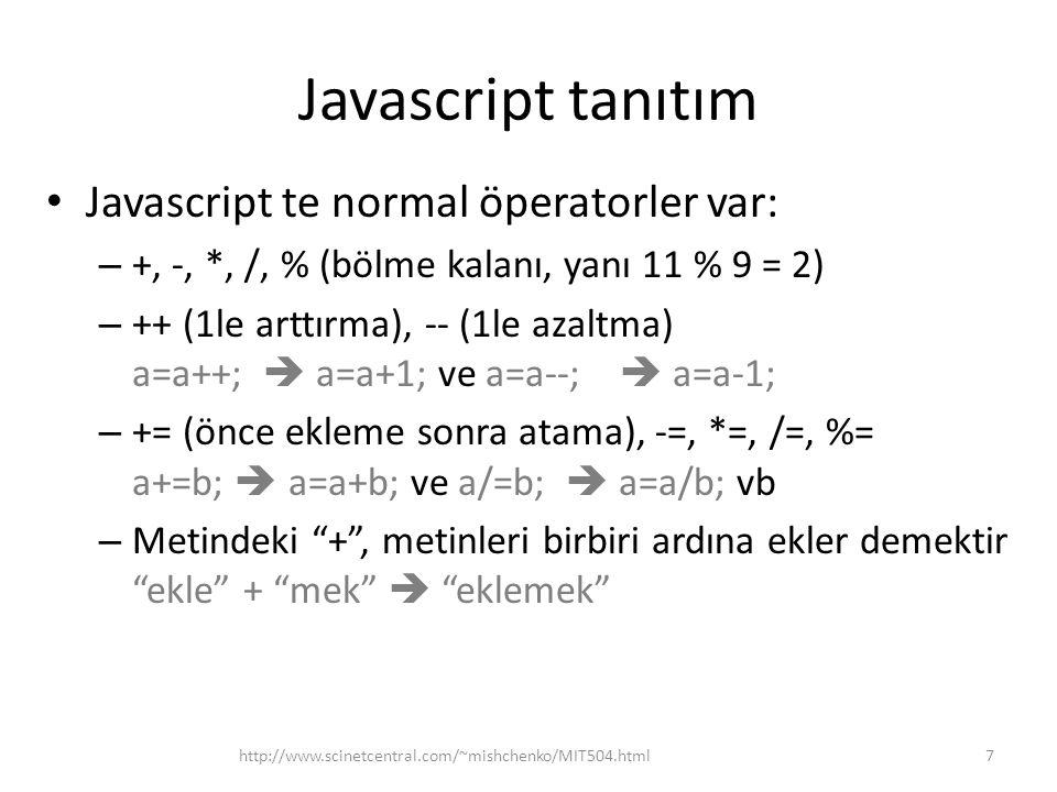 Javascript tanıtım Javascript te normal öperatorler var: – +, -, *, /, % (bölme kalanı, yanı 11 % 9 = 2) – ++ (1le arttırma), -- (1le azaltma) a=a++;