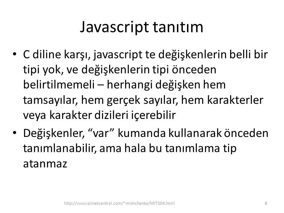 Javascript tanıtım C diline karşı, javascript te değişkenlerin belli bir tipi yok, ve değişkenlerin tipi önceden belirtilmemeli – herhangi değişken he