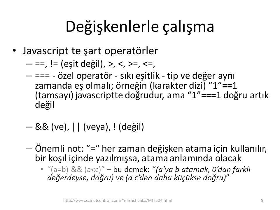Değişkenlerle çalışma Javascript te şart operatörler – ==, != (eşit değil), >, =, <=, – === - özel operatör - sıkı eşitlik - tip ve değer aynı zamanda