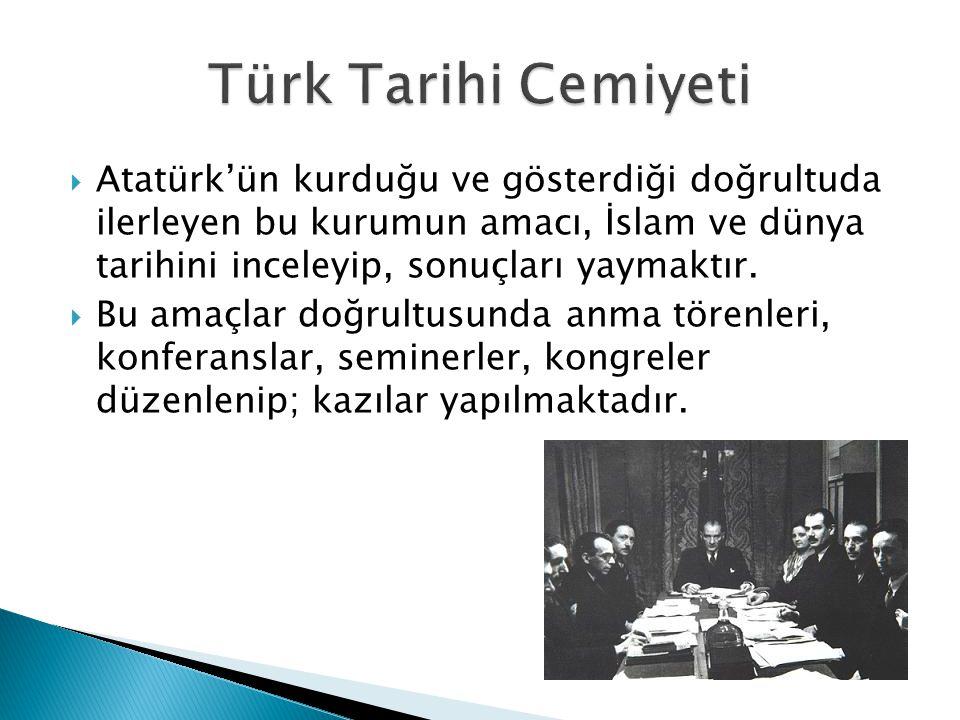  Atatürk'ün kurduğu ve gösterdiği doğrultuda ilerleyen bu kurumun amacı, İslam ve dünya tarihini inceleyip, sonuçları yaymaktır.  Bu amaçlar doğrult