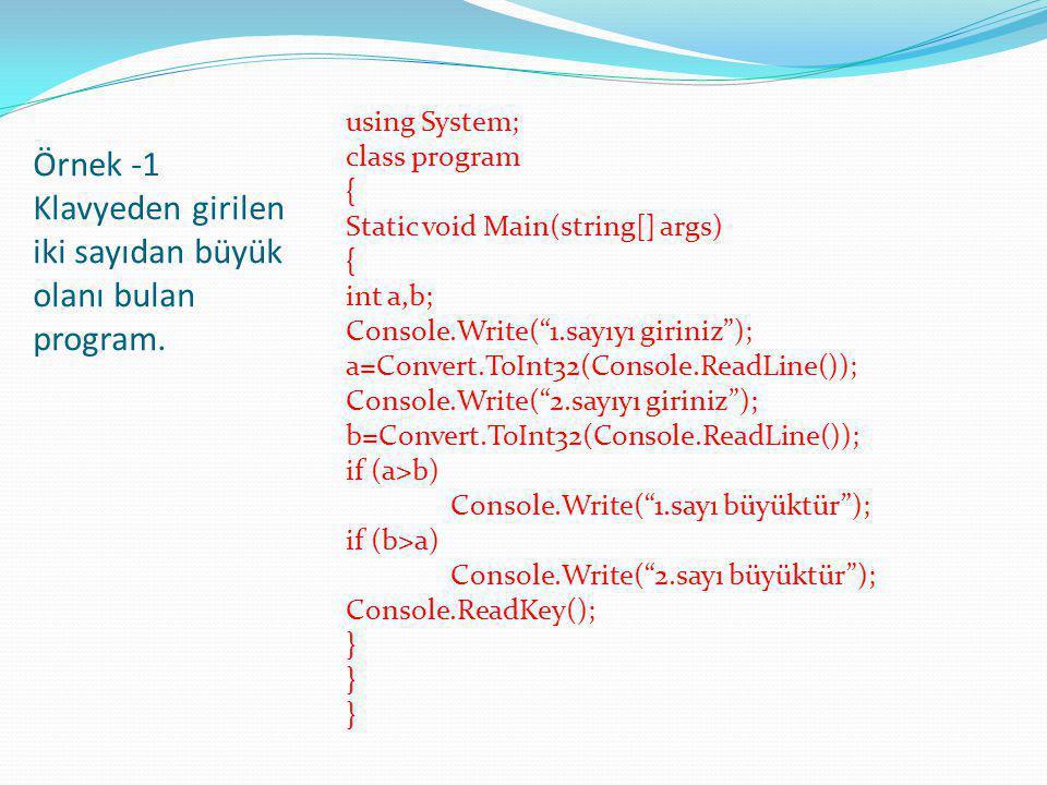 Örnek -1 Klavyeden girilen iki sayıdan büyük olanı bulan program. using System; class program { Static void Main(string[] args) { int a,b; Console.Wri