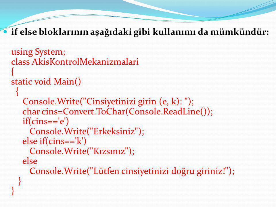 if else bloklarının aşağıdaki gibi kullanımı da mümkündür: using System; class AkisKontrolMekanizmalari { static void Main() { Console.Write(