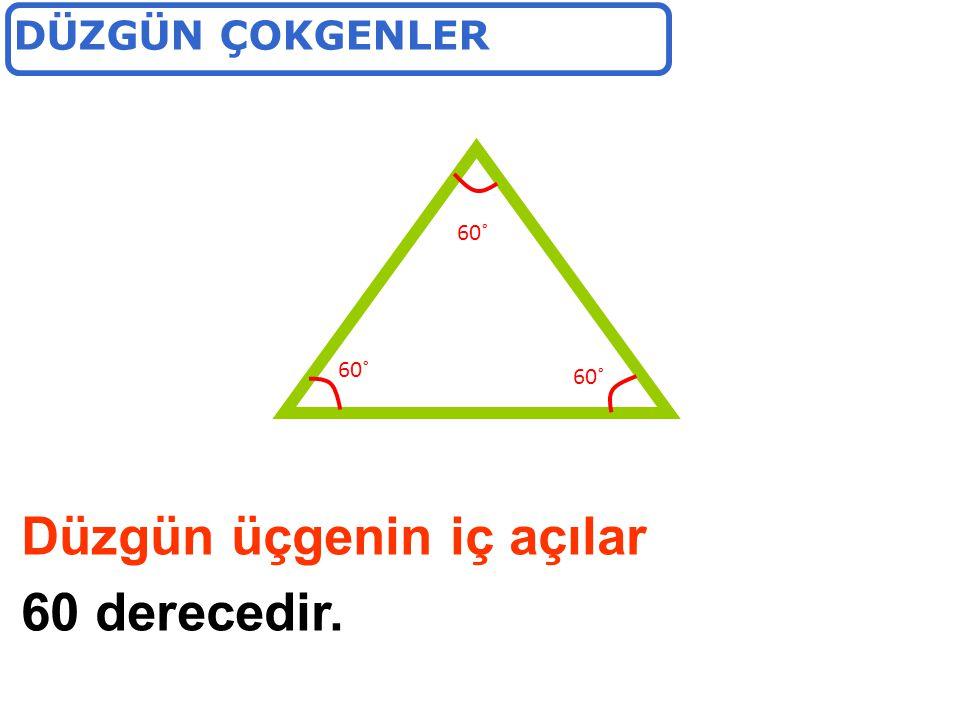 Düzgün üçgenin iç açılar 60 derecedir. 60˚