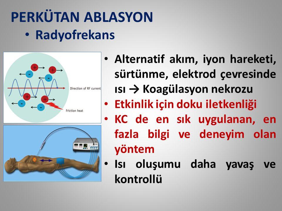 PERKÜTAN ABLASYON Radyofrekans Alternatif akım, iyon hareketi, sürtünme, elektrod çevresinde ısı → Koagülasyon nekrozu Etkinlik için doku iletkenliği