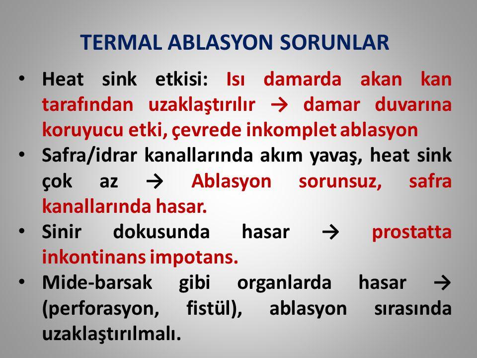 TERMAL ABLASYON SORUNLAR Heat sink etkisi: Isı damarda akan kan tarafından uzaklaştırılır → damar duvarına koruyucu etki, çevrede inkomplet ablasyon S