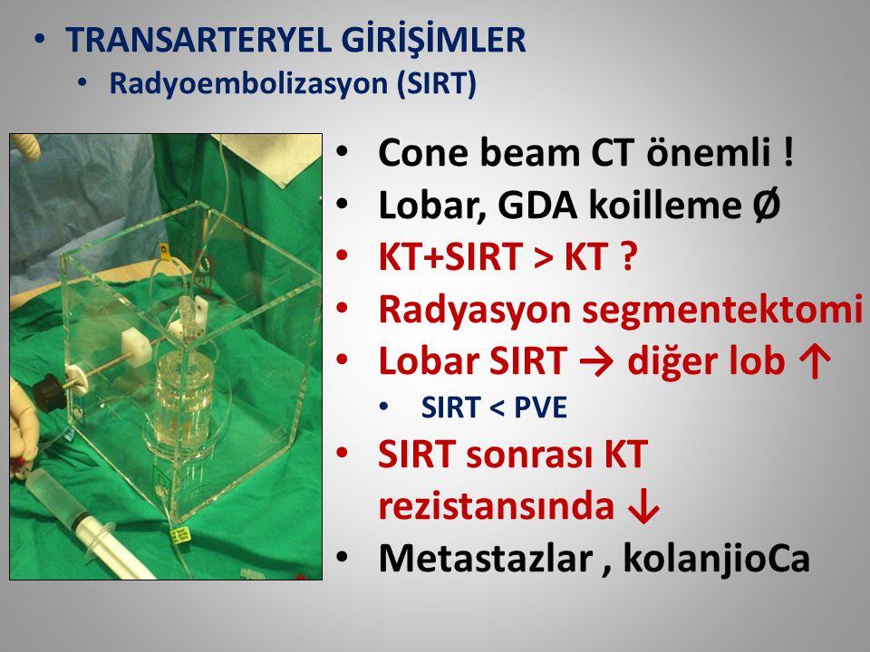 TRANSARTERYEL GİRİŞİMLER Radyoembolizasyon (SIRT) Cone beam CT önemli ! Lobar, GDA koilleme Ø KT+SIRT > KT ? Radyasyon segmentektomi Lobar SIRT → diğe