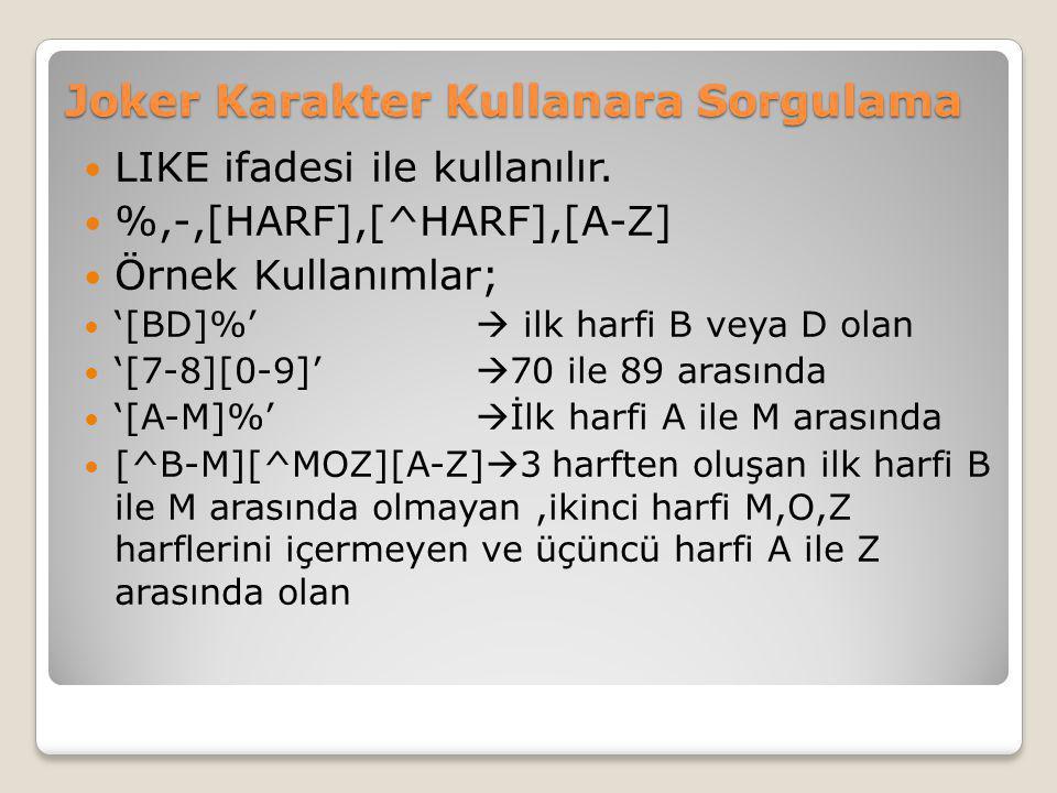 Joker Karakter Kullanara Sorgulama LIKE ifadesi ile kullanılır. %,-,[HARF],[^HARF],[A-Z] Örnek Kullanımlar; '[BD]%'  ilk harfi B veya D olan '[7-8][0