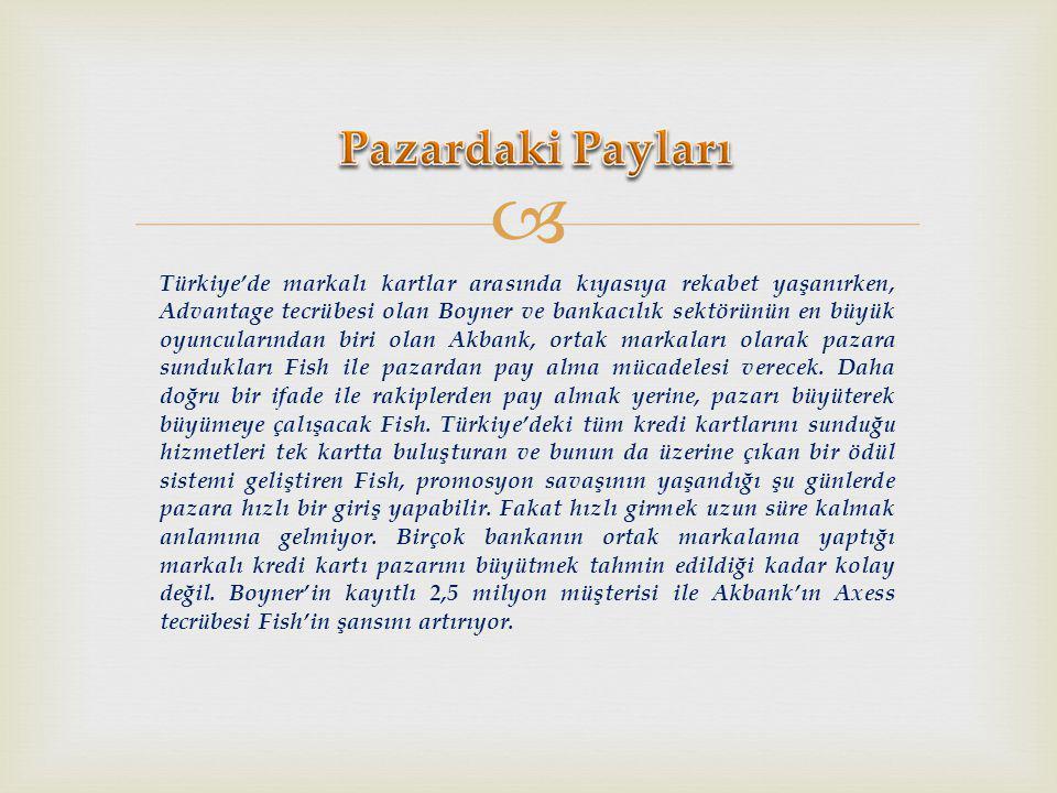  Türkiye'de markalı kartlar arasında kıyasıya rekabet yaşanırken, Advantage tecrübesi olan Boyner ve bankacılık sektörünün en büyük oyuncularından biri olan Akbank, ortak markaları olarak pazara sundukları Fish ile pazardan pay alma mücadelesi verecek.