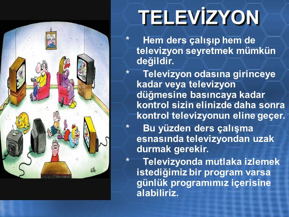 TELEVİZYON * Hem ders çalışıp hem de televizyon seyretmek mümkün değildir. * Televizyon odasına girinceye kadar veya televizyon düğmesine basıncaya ka