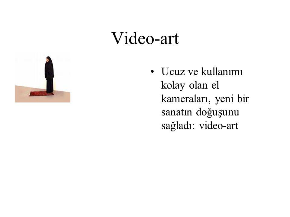 Video-art Ucuz ve kullanımı kolay olan el kameraları, yeni bir sanatın doğuşunu sağladı: video-art