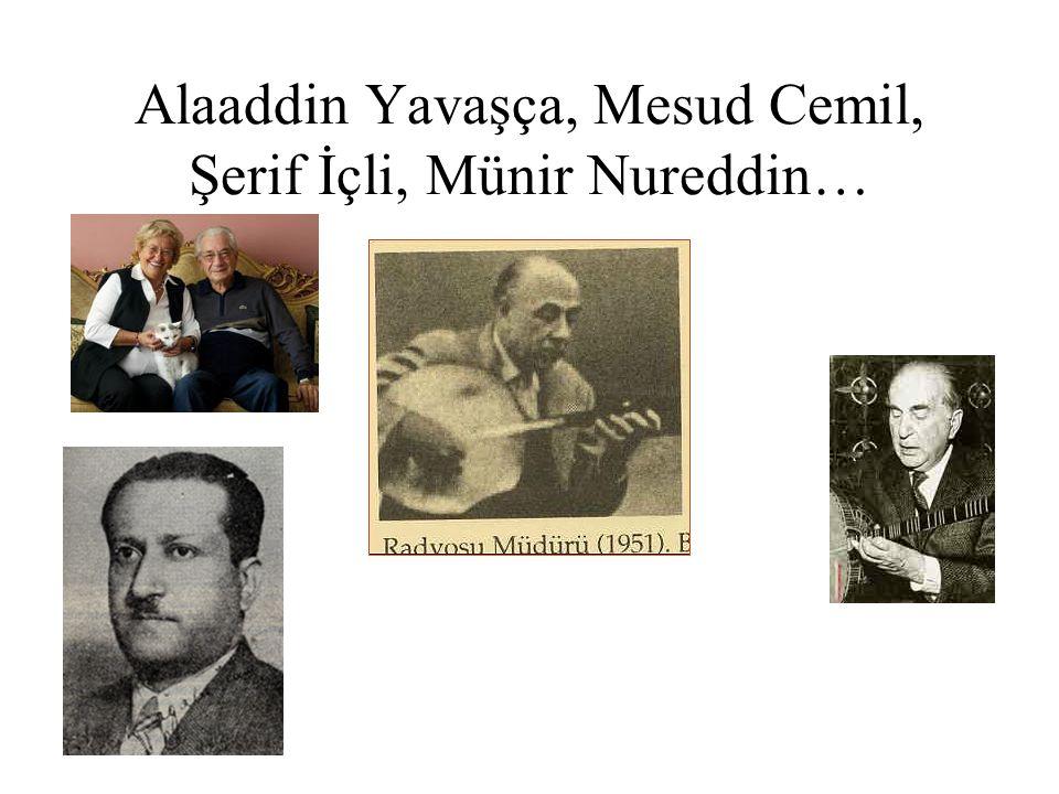 Alaaddin Yavaşça, Mesud Cemil, Şerif İçli, Münir Nureddin…
