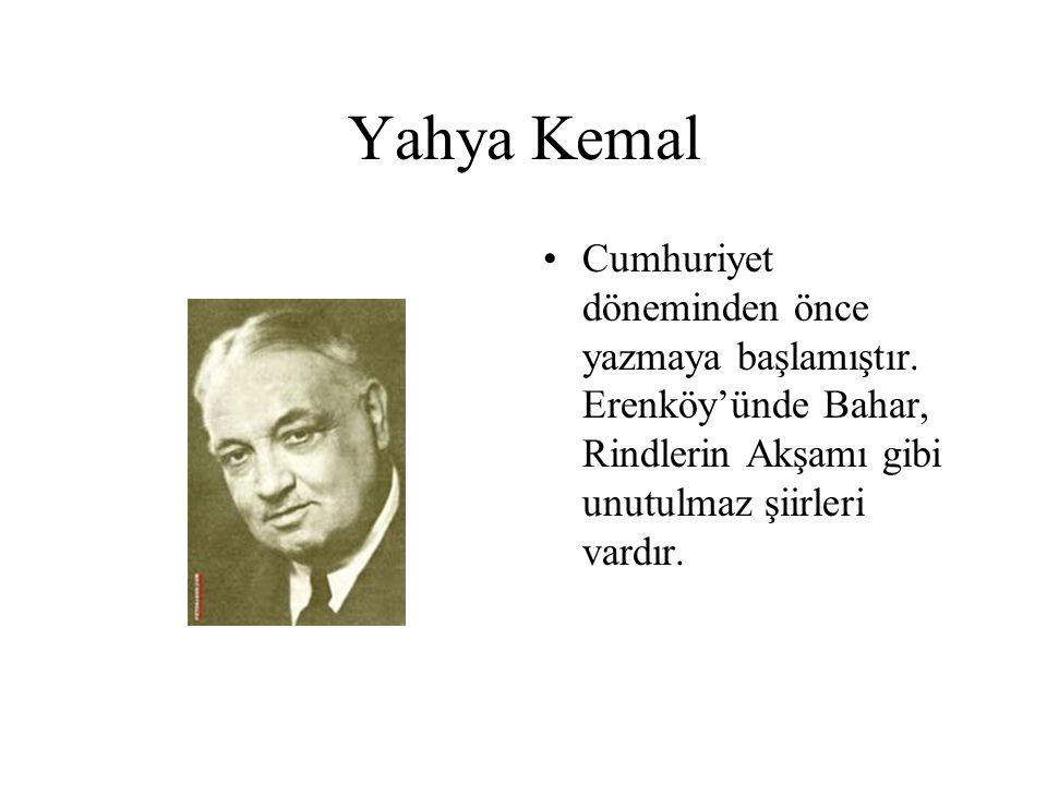 Yahya Kemal Cumhuriyet döneminden önce yazmaya başlamıştır. Erenköy'ünde Bahar, Rindlerin Akşamı gibi unutulmaz şiirleri vardır.