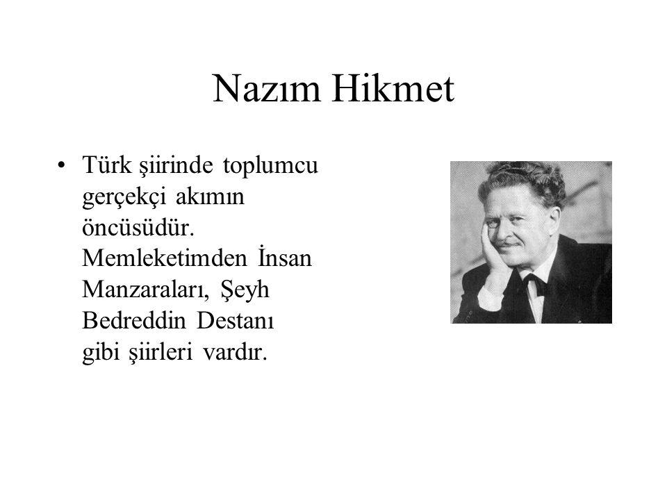 Nazım Hikmet Türk şiirinde toplumcu gerçekçi akımın öncüsüdür. Memleketimden İnsan Manzaraları, Şeyh Bedreddin Destanı gibi şiirleri vardır.