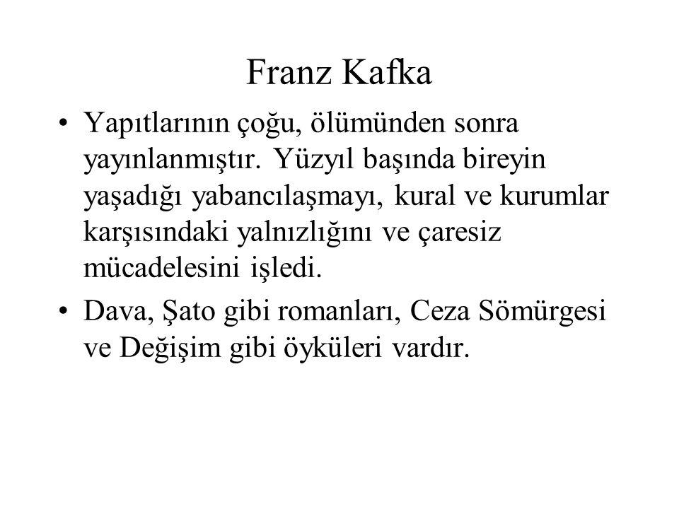 Franz Kafka Yapıtlarının çoğu, ölümünden sonra yayınlanmıştır. Yüzyıl başında bireyin yaşadığı yabancılaşmayı, kural ve kurumlar karşısındaki yalnızlı