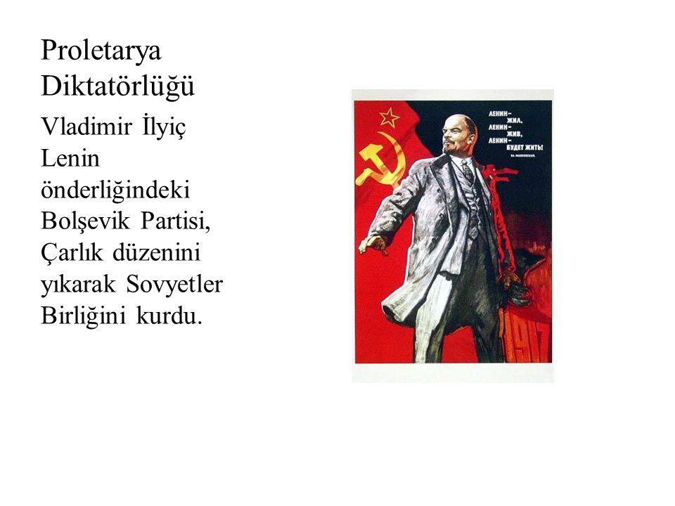 Proletarya Diktatörlüğü Vladimir İlyiç Lenin önderliğindeki Bolşevik Partisi, Çarlık düzenini yıkarak Sovyetler Birliğini kurdu.