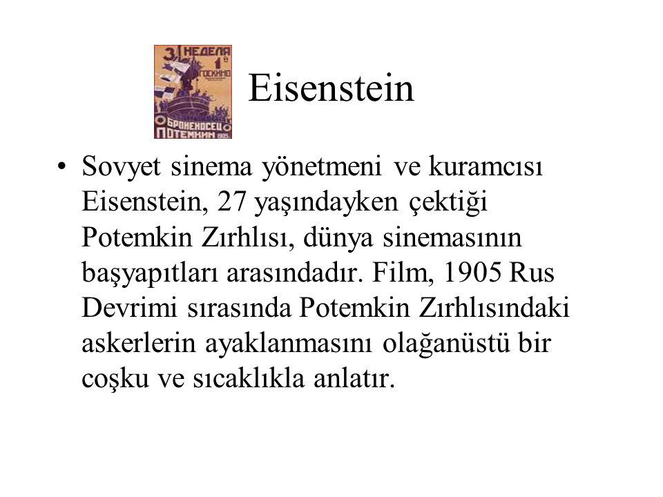 Eisenstein Sovyet sinema yönetmeni ve kuramcısı Eisenstein, 27 yaşındayken çektiği Potemkin Zırhlısı, dünya sinemasının başyapıtları arasındadır. Film