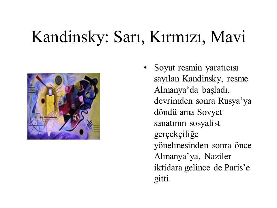 Kandinsky: Sarı, Kırmızı, Mavi Soyut resmin yaratıcısı sayılan Kandinsky, resme Almanya'da başladı, devrimden sonra Rusya'ya döndü ama Sovyet sanatını