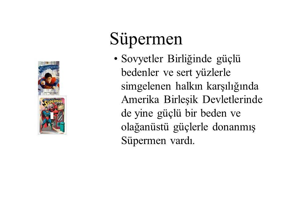 Süpermen Sovyetler Birliğinde güçlü bedenler ve sert yüzlerle simgelenen halkın karşılığında Amerika Birleşik Devletlerinde de yine güçlü bir beden ve