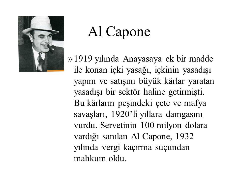 Al Capone »1919 yılında Anayasaya ek bir madde ile konan içki yasağı, içkinin yasadışı yapım ve satışını büyük kârlar yaratan yasadışı bir sektör hali
