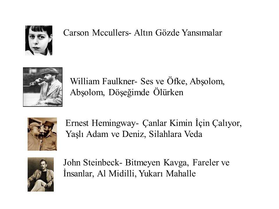 Carson Mccullers- Altın Gözde Yansımalar William Faulkner- Ses ve Öfke, Abşolom, Abşolom, Döşeğimde Ölürken Ernest Hemingway- Çanlar Kimin İçin Çalıyo