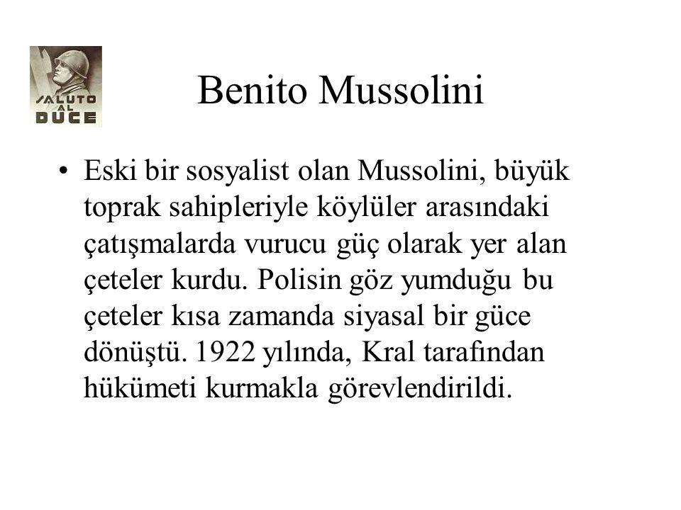 Benito Mussolini Eski bir sosyalist olan Mussolini, büyük toprak sahipleriyle köylüler arasındaki çatışmalarda vurucu güç olarak yer alan çeteler kurd