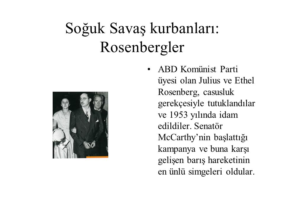 Soğuk Savaş kurbanları: Rosenbergler ABD Komünist Parti üyesi olan Julius ve Ethel Rosenberg, casusluk gerekçesiyle tutuklandılar ve 1953 yılında idam