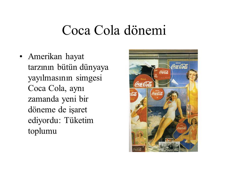 Coca Cola dönemi Amerikan hayat tarzının bütün dünyaya yayılmasının simgesi Coca Cola, aynı zamanda yeni bir döneme de işaret ediyordu: Tüketim toplum