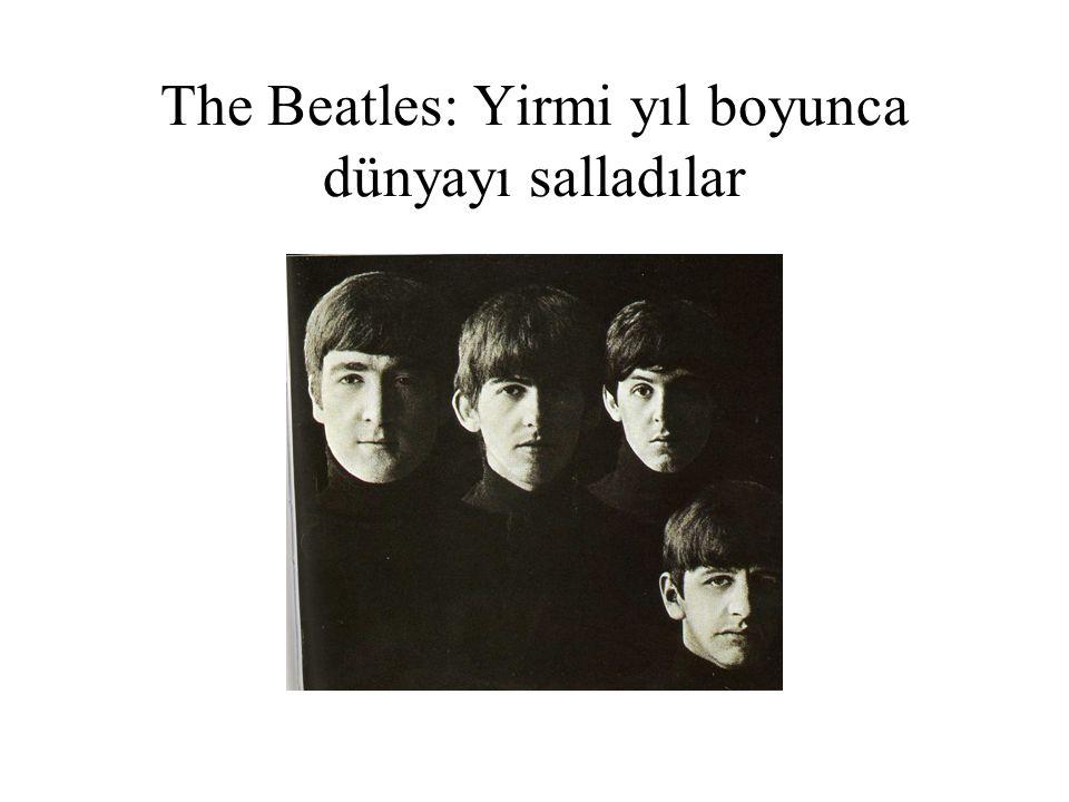 The Beatles: Yirmi yıl boyunca dünyayı salladılar