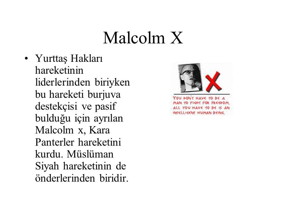 Malcolm X Yurttaş Hakları hareketinin liderlerinden biriyken bu hareketi burjuva destekçisi ve pasif bulduğu için ayrılan Malcolm x, Kara Panterler ha