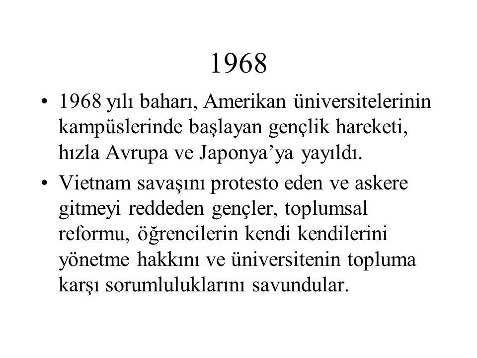 1968 1968 yılı baharı, Amerikan üniversitelerinin kampüslerinde başlayan gençlik hareketi, hızla Avrupa ve Japonya'ya yayıldı. Vietnam savaşını protes