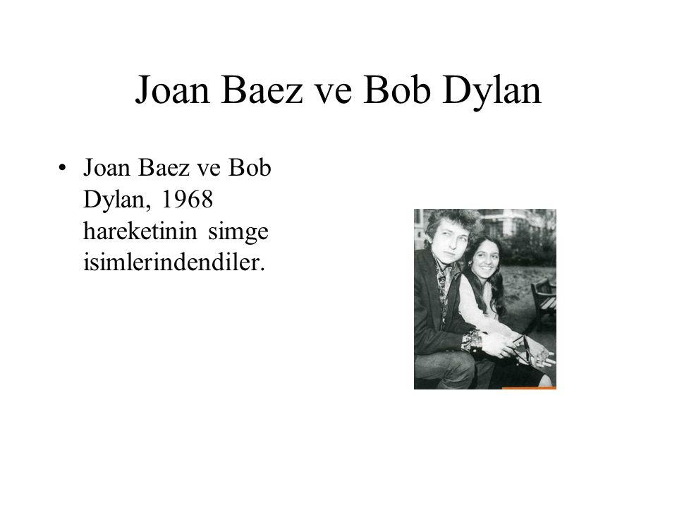 Joan Baez ve Bob Dylan Joan Baez ve Bob Dylan, 1968 hareketinin simge isimlerindendiler.