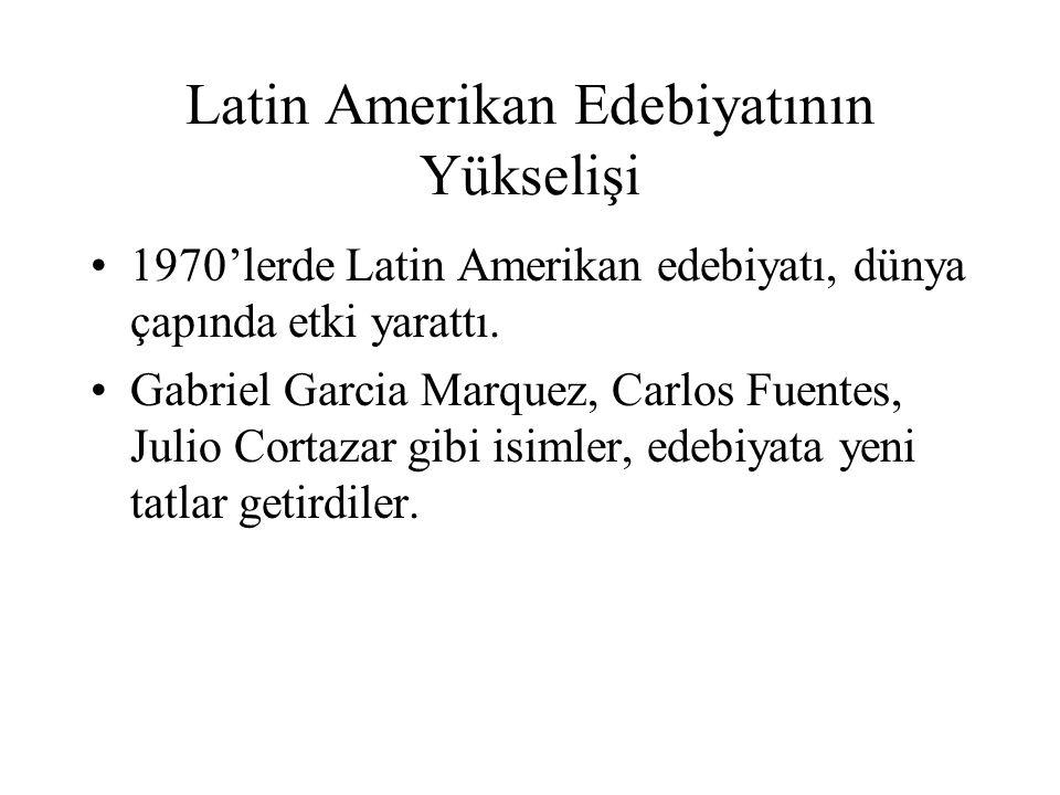 Latin Amerikan Edebiyatının Yükselişi 1970'lerde Latin Amerikan edebiyatı, dünya çapında etki yarattı. Gabriel Garcia Marquez, Carlos Fuentes, Julio C