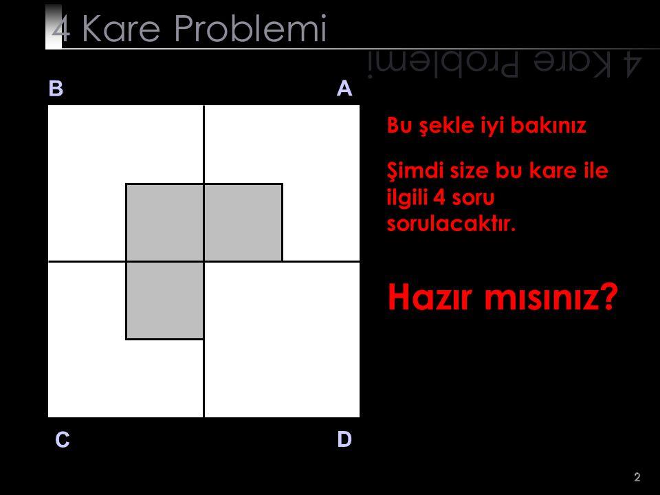 3 SORU 1 4 Kare Problemi B A D C SORU 1 A bölgesinde taralı alan dışında kalan alanı 2 eşit parçaya bölünüz.
