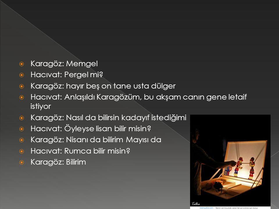  Karagöz: Memgel  Hacıvat: Pergel mi.