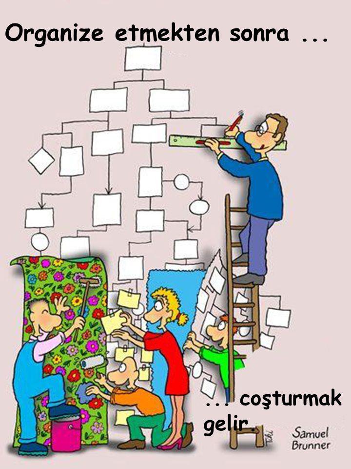 Organize etmekten sonra...... coşturmak gelir.