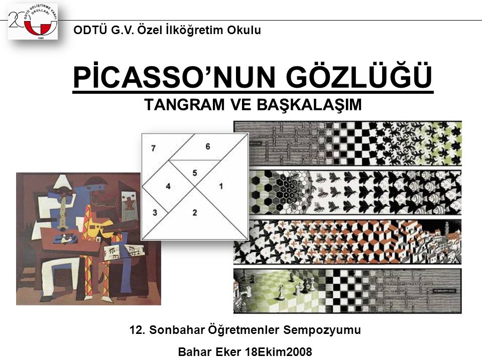 AMAÇEVRELER METAMORFOZ : Gördükleri şekilleri farklı boyut ve temada başkalaştırmak, TANGRAM: Nesneleri yedi geometrik şekli kullanarak ortaya çıkarmak, PİCASSO'NUN GÖZLÜĞÜ: Tangram ve başkalaşımı birleştirerek kendi yaklaşımlarını ortaya koymak.