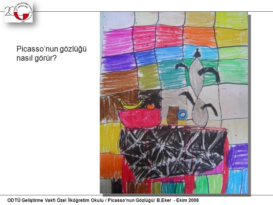Picasso'nun gözlüğü nasıl görür? ODTÜ Geliştirme Vakfı Özel İlköğretim Okulu / Picasso'nun Gözlüğü/ B.Eker - Ekim 2008